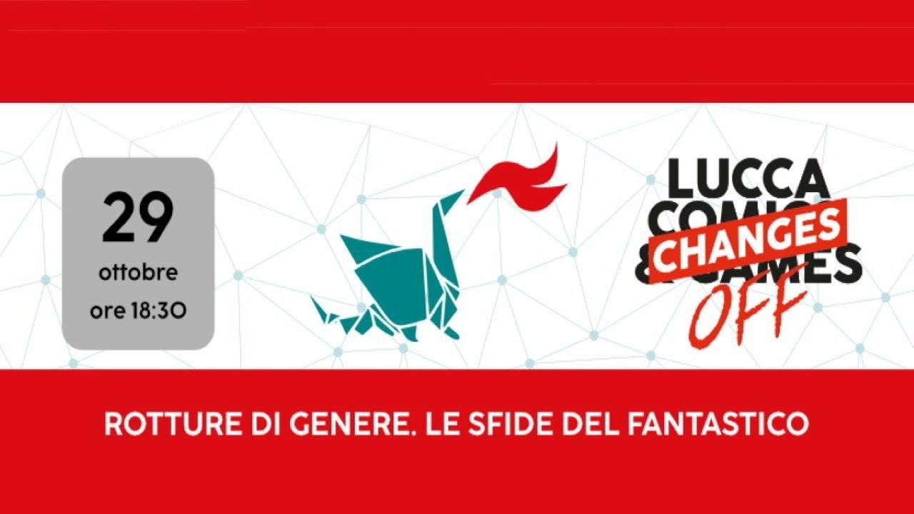 FM a Lucca Changes Digital-OFF - Rotture di genere. Le sfide del fantastico