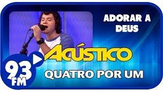 Baixar Quatro Por Um - ADORAR A DEUS - Acústico 93 - AO VIVO - Abril de 2014