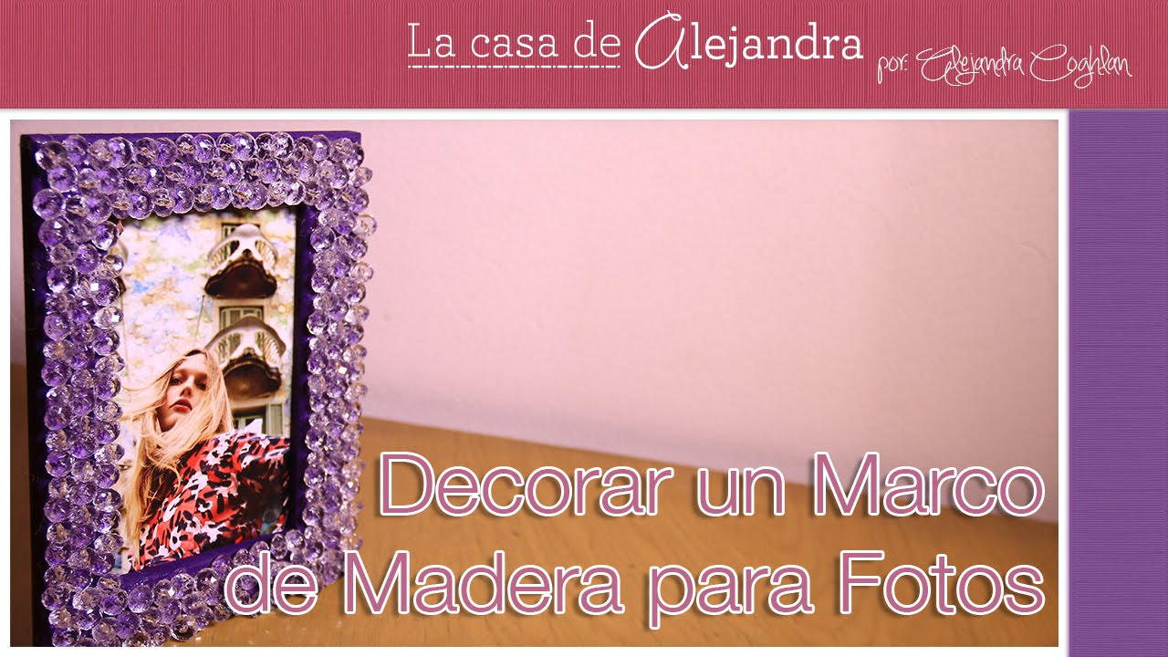 Como decorar un marco de madera para fotos diy alejandra for Ideas para decorar marcos de cuadros