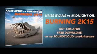 KRISS EVANS vs MIDNIGHT OIL Burning 2K15 [FREE DOWNLOAD]