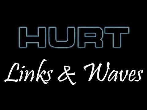 "Hurt- ""Links & Waves"" with Lyrics"