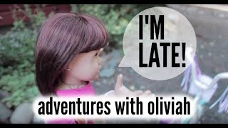 Advǝntures with Oliviah #5 // I'M LATE