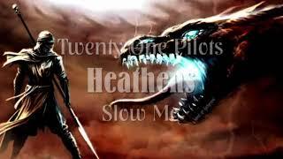 HEATHENS (Twenty One Pilots - Slow Mo)