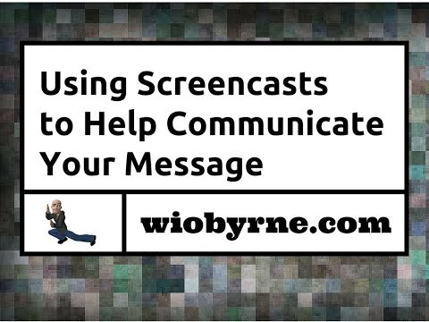 Using Screencasts to Help Communicate Your Message