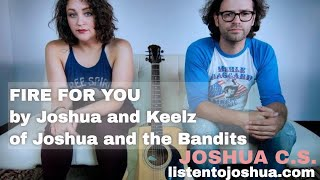FIRE FOR YOU by Joshua and Keelz of Joshua and the Bandits