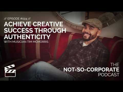 Achieve Creative Success Through Authenticity #024 - The Not-So-Corporate Podcast