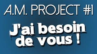 A.M. PROJECT - J'AI BESOIN DE VOUS ! #1 (Nouveauté)