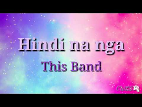 HINDI NA NGA - This Band (LYRICS) - YouTube