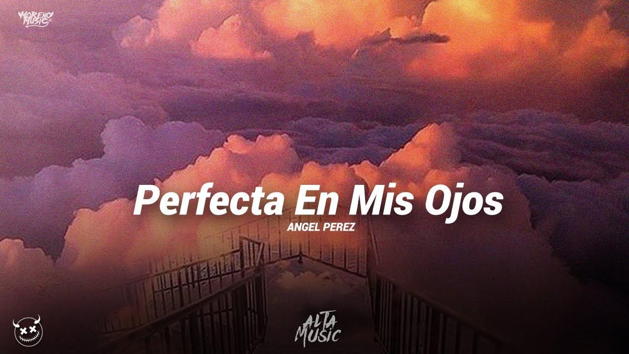 (LETRA) Perfecta En Mis Ojos - Angel Perez