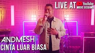 Andmesh Kamaleng - Cinta Luar Biasa  Live Youtube Music Sessions