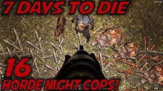 """7 Days to Die -Ep. 16- """"Horde Night COPS!"""" -Let"""