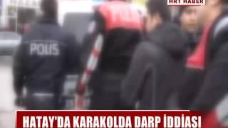 HATAY'DA KARAKOLDA DARP İDDİASI