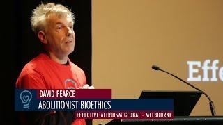 David Pearce - Abolitionist Bioethics - EA Global Melbourne 2015