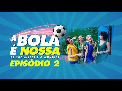 As socialites e o Mundial - Ep 2 | A Bola é Nossa
