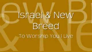 Israel & New Breed - To Worship You I Live