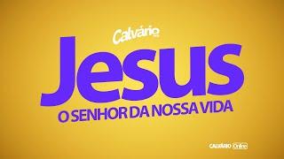 Jesus, o Senhor da nossa vida!