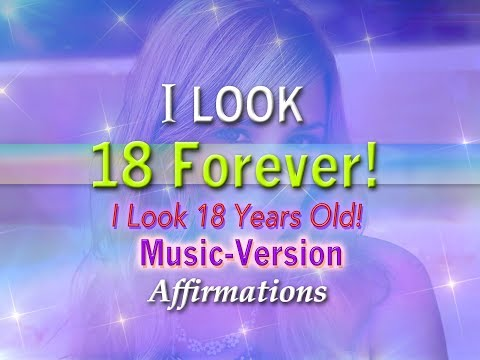 I Look 18 Forever! I Look 18 Years Old  - with Uplifting Music - Super-Charged Affirmations