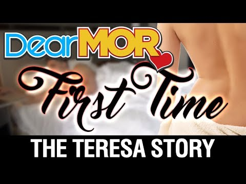"Dear MOR: ""First Time"" The Teresa Story 10-10-17"