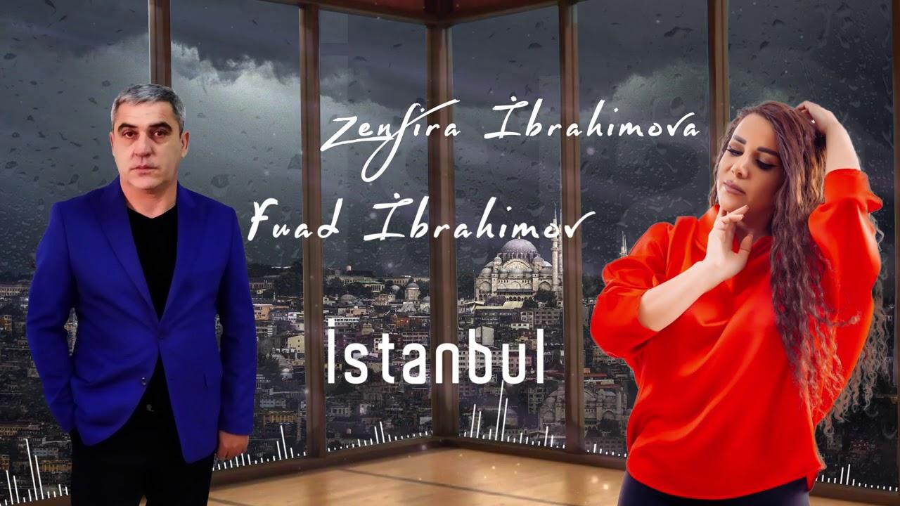 Zenfira İbrahimova & Fuad İbrahimov - İstanbul (Yeni 2020)