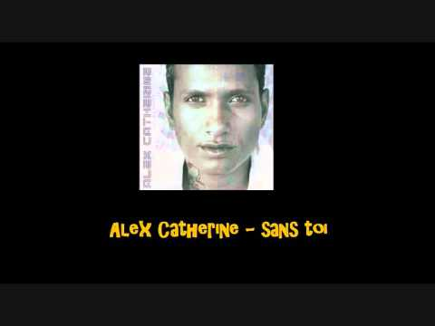 Alex Catherine   Sans toi
