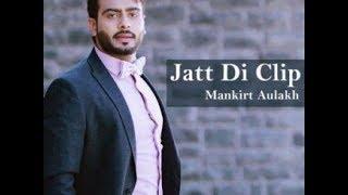 MANKIRT AULAKH - JATT DI CLIP full HD video Dj Flow | Singga | Latest Punjabi Songs 2017 |