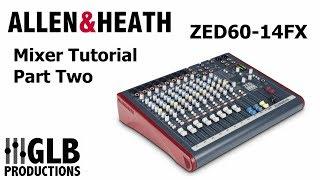Allen & Heath ZED60-14FX Mixer Tutorial Part Two