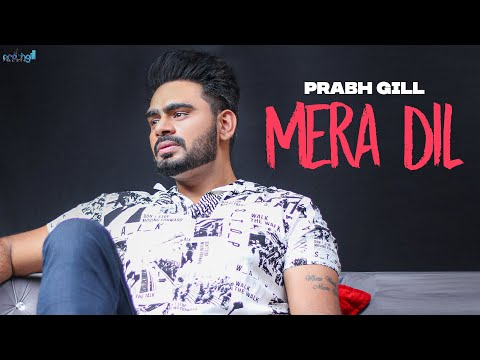Mera Dil   Prabh Gill [Official Full Video] Punjabi Sad Song 2017