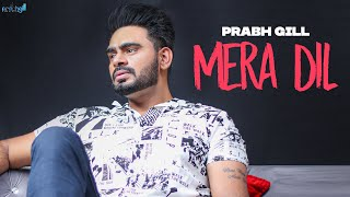 Mera Dil | Prabh Gill [Official Full Video] Punjabi Sad Song 2017