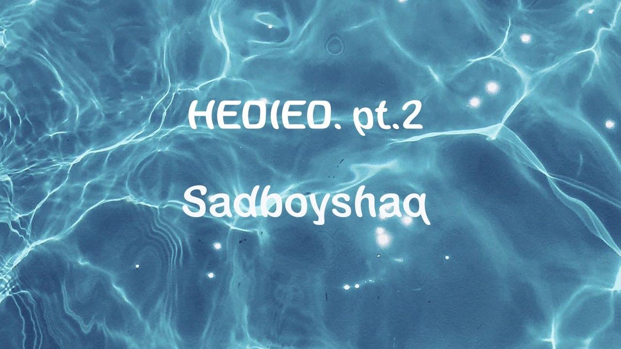 Download sadboyshaq - HEDIED. (pt.2) (Lyrics)   I need help baby never overthink