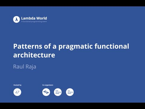 Patterns of a pragmatic functional architecture - Raul Raja