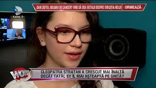 WOWBIZ (05.12.2017) - Cleopatra Stratan a crescut mai inalta decat tatal ei! Partea I