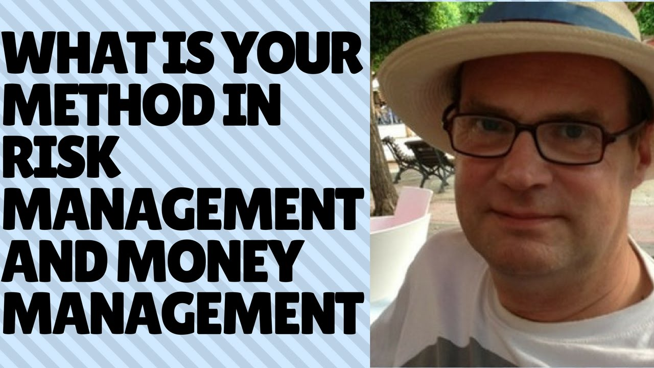 What is your method in risk management and money management?