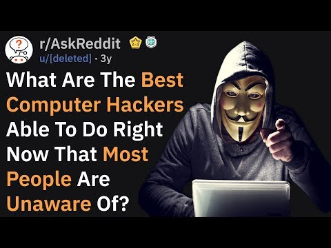 What The Best Computer Hackers Are Capable Of (r/AskReddit)