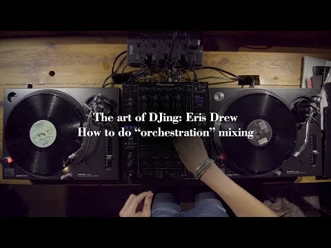 "The art of DJing: Eris Drew - How to do ""orchestration"" mixing"