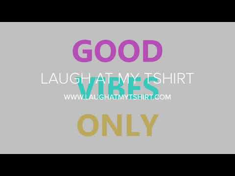 Good Vibes Only | Laugh At My Tshirt | Funny T-Shirt Quotes & Sayings | #LaughAtMyTshirt