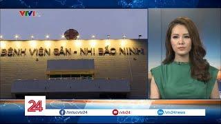 Cập nhật vụ việc 4 trẻ tử vong tại bệnh viện Sản - Nhi Bắc Ninh - Tin Tức VTV24