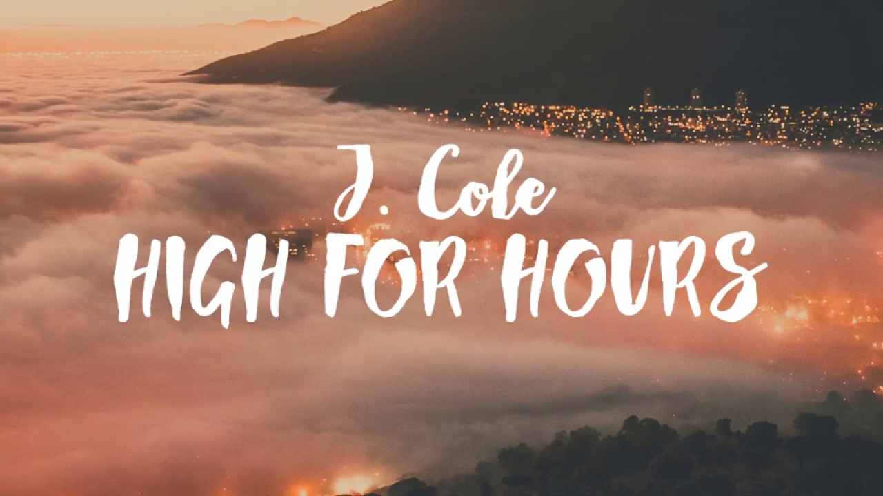 J Cole High For Hours Hq Audio And Hd Lyrics Youtube