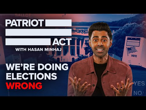 Patriot Act with Hasan Minhaj - We're doing elections wrong