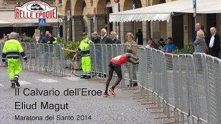 Il Calvario dell'Eroe Eliud Magut - Maratona del Santo 2014