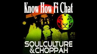 Know How Fi Chat - SoulCulture & Choppah - RIQ YARDROCK RECORDS