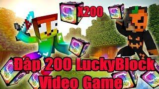 Nếu 2 Anh Em Noob Đập 200 LuckyBlock Video Game Sẽ Ra Sao ? LuckyBlock Video Game Toàn ĐỒ Vip
