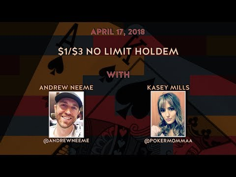 $1/$3 No Limit Holdem with Special Guest Andrew Neeme and Kasey Mills