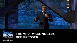 Trump & McConnell's BFF Presser: The Daily Show