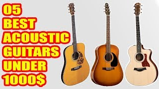5 Best Acoustic Guitars under $1000 in 2018