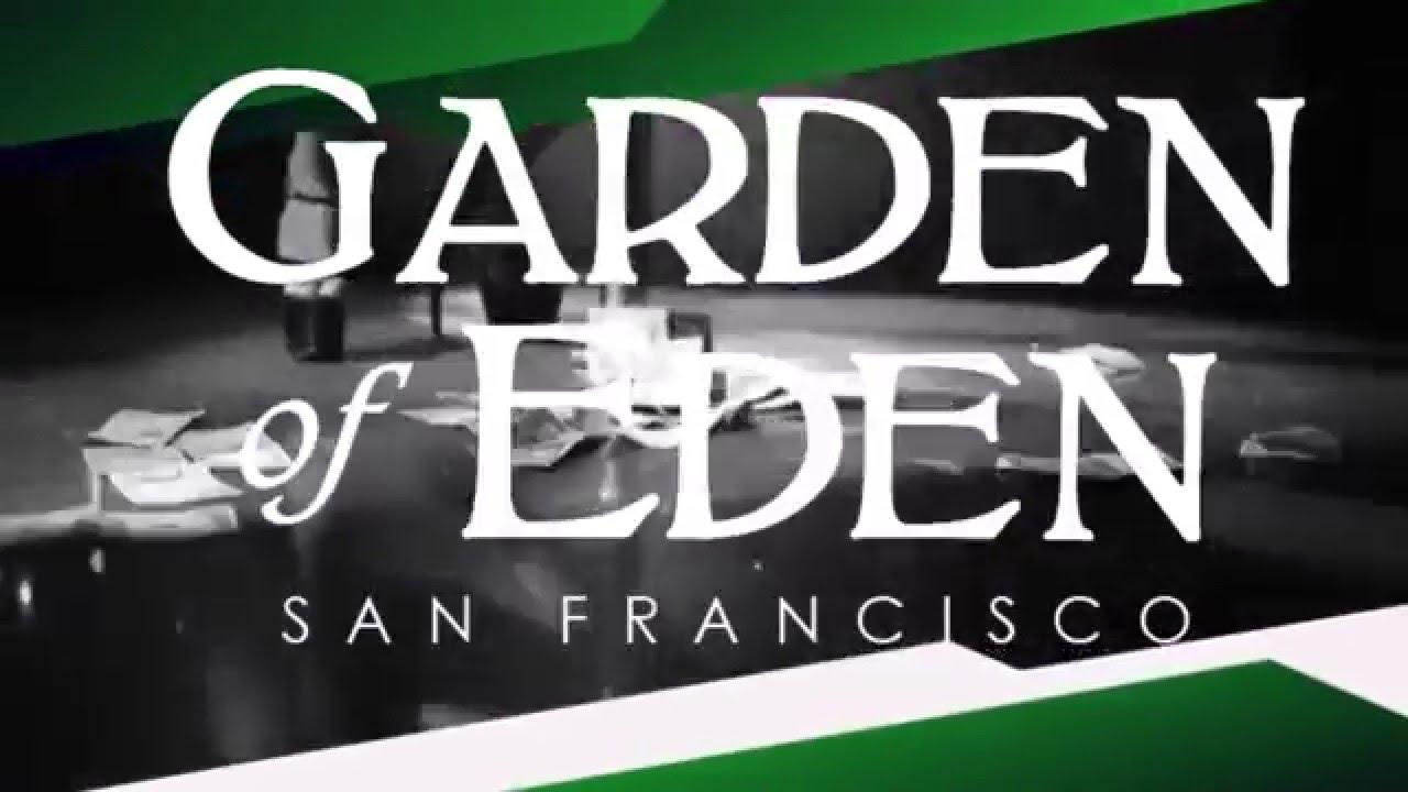 Welcome To Garden Of Eden San Francisco Youtube