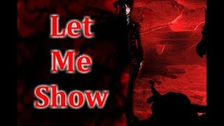 Тёмный дворецкий.Себастьян Михаэлис.Клип-Let Me Show