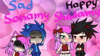 Sad Sonamy And Happy Shadamygachaverse