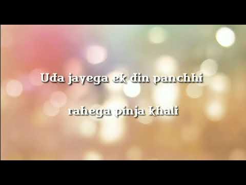 Ud Jayega Ek Din Panchi Rahega Pinjra Khali WhatsApp status