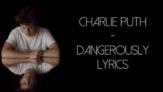 Video Charlie Puth - Dangerously lyrics download MP3, 3GP, MP4, WEBM, AVI, FLV Maret 2018