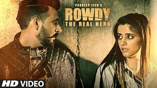 ROWDY: The Real Hero - Full Video Song | Pardeep Jeed Feat. Hardeep Grewal | Punjabi Song 2017